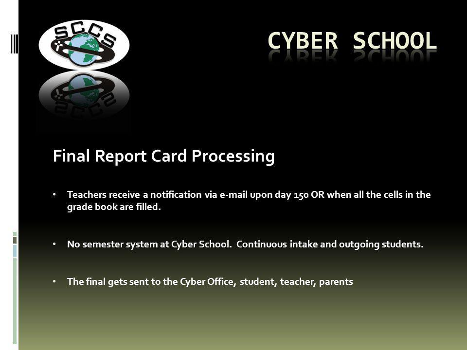 Final Report Card Processing Teachers receive a notification via e-mail upon day 150 OR when all the cells in the grade book are filled.