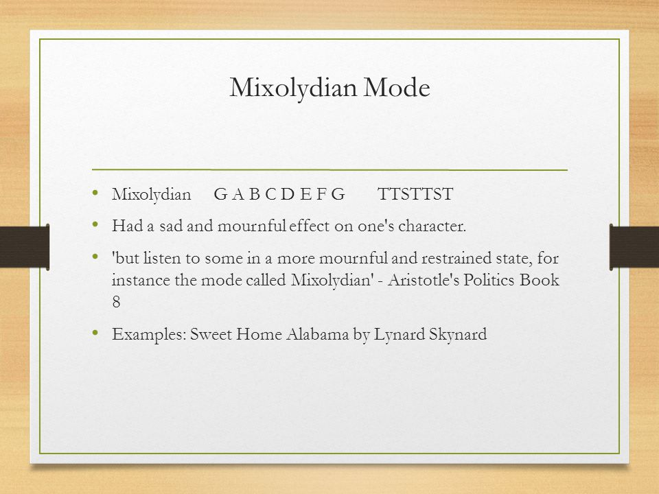 Mixolydian Mode Mixolydian G A B C D E F G TTSTTST Had a sad and mournful effect on one s character.
