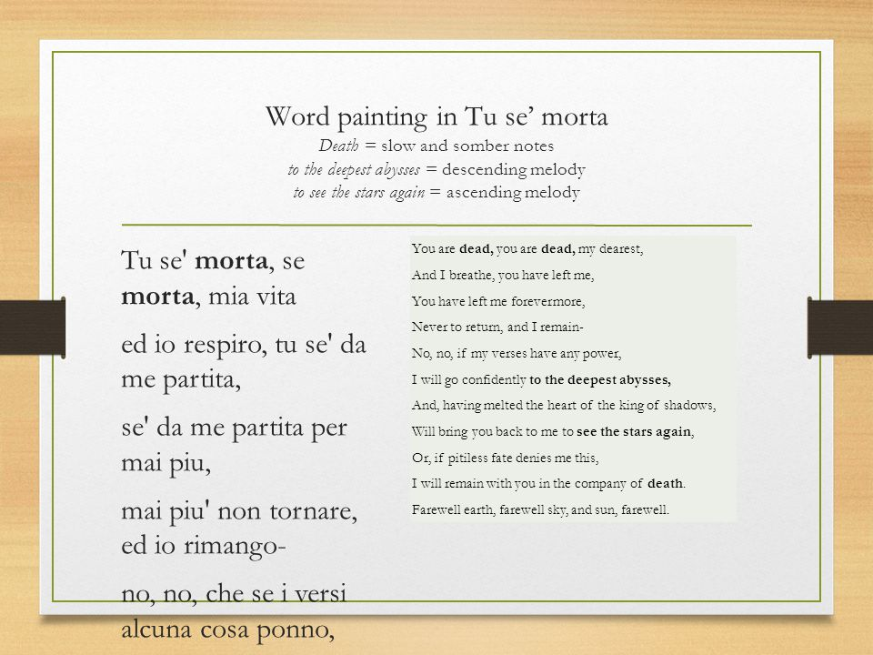 Word painting in Tu se' morta Death = slow and somber notes to the deepest abysses = descending melody to see the stars again = ascending melody Tu se