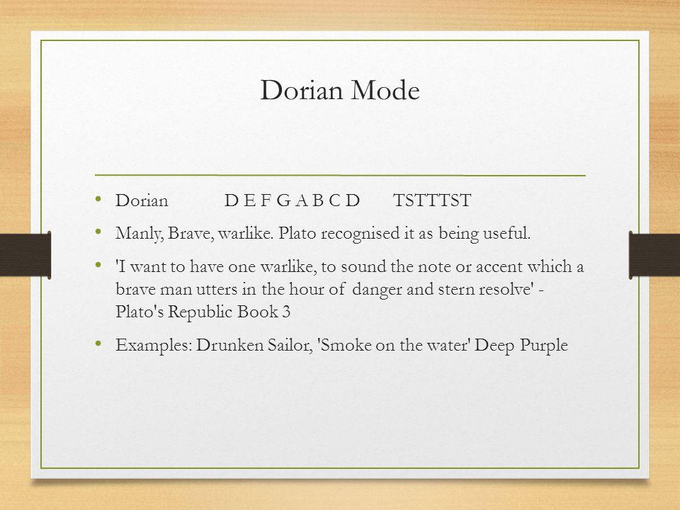 Dorian Mode Dorian D E F G A B C D TSTTTST Manly, Brave, warlike.