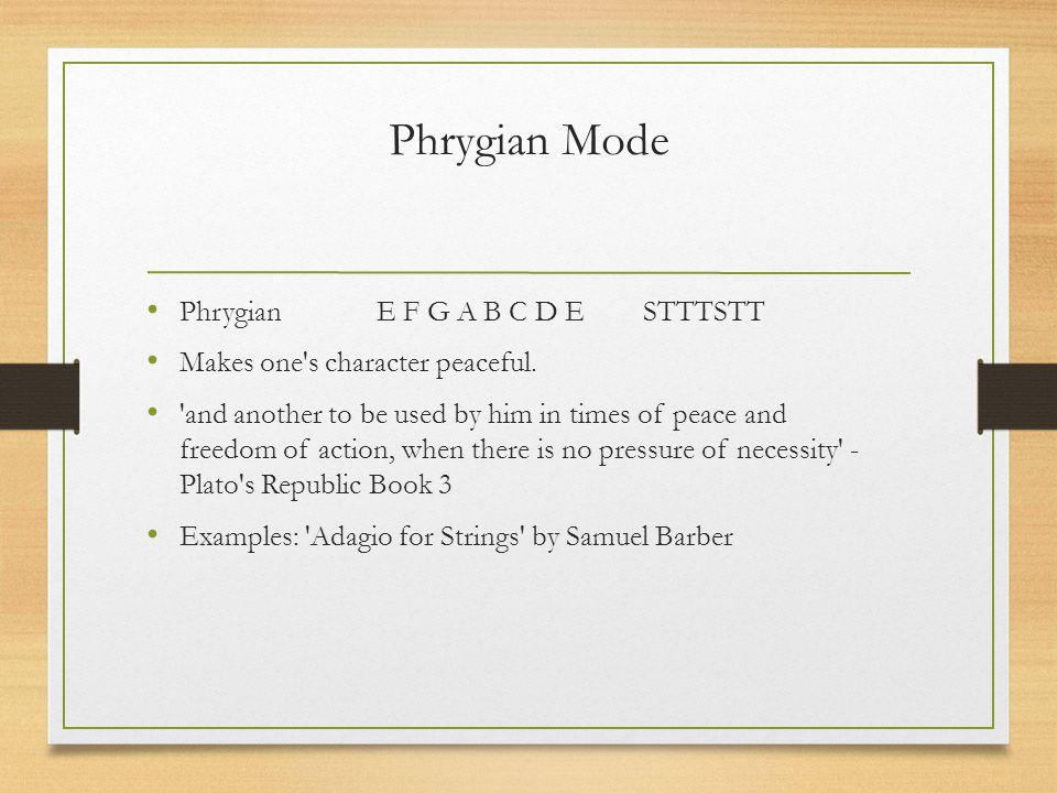 Phrygian Mode Phrygian E F G A B C D E STTTSTT Makes one s character peaceful.
