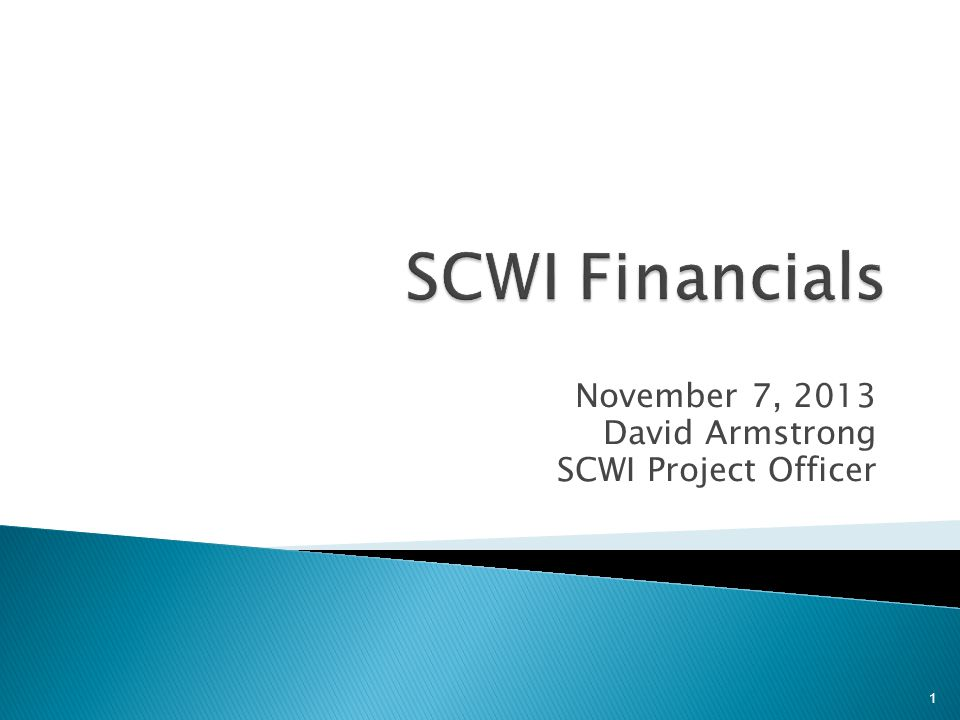 November 7, 2013 David Armstrong SCWI Project Officer 1