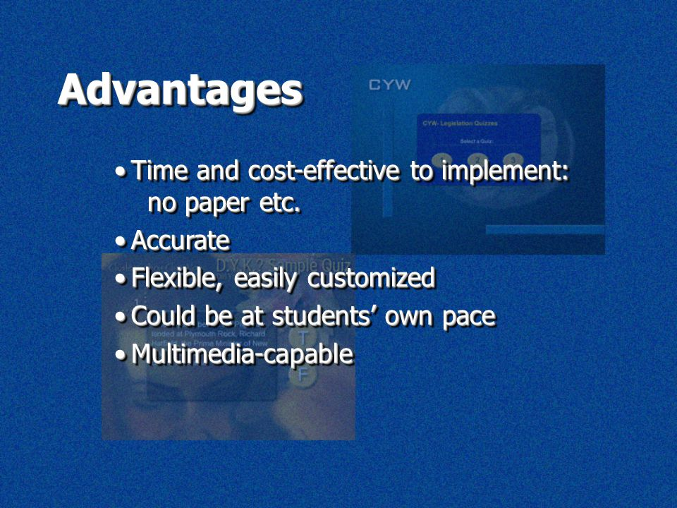 AdvantagesAdvantages Time and cost-effective to implement: no paper etc.Time and cost-effective to implement: no paper etc. AccurateAccurate Flexible,