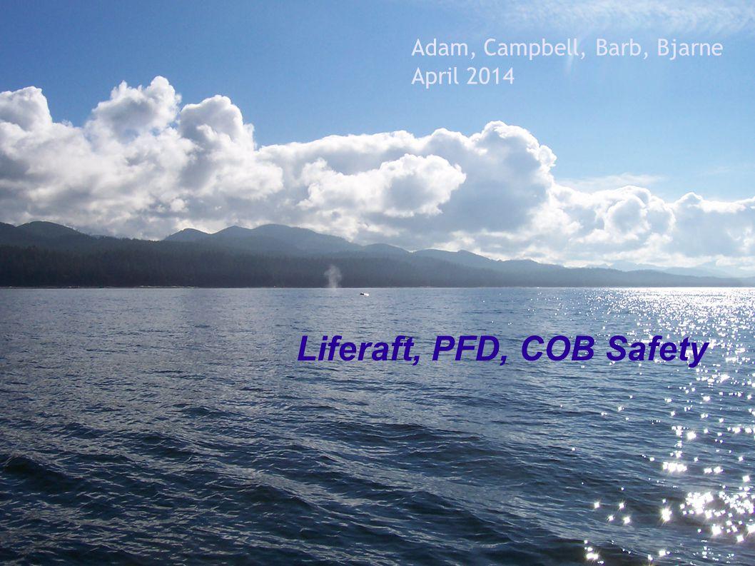 Liferaft, PFD, COB Safety Adam, Campbell, Barb, Bjarne April 2014