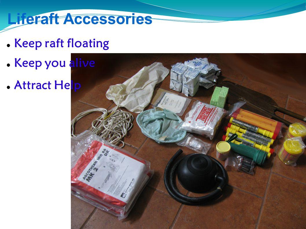 Liferaft, COB and PFD Familiarization Liferaft Accessories Keep raft floating Keep you alive Attract Help