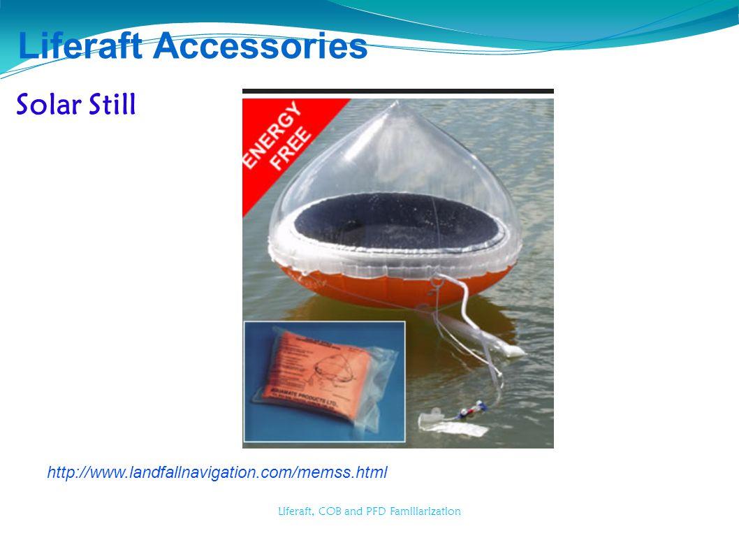 Liferaft, COB and PFD Familiarization Liferaft Accessories Solar Still http://www.landfallnavigation.com/memss.html