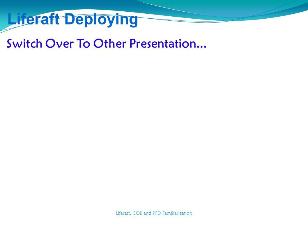 Liferaft, COB and PFD Familiarization Liferaft Deploying Switch Over To Other Presentation...