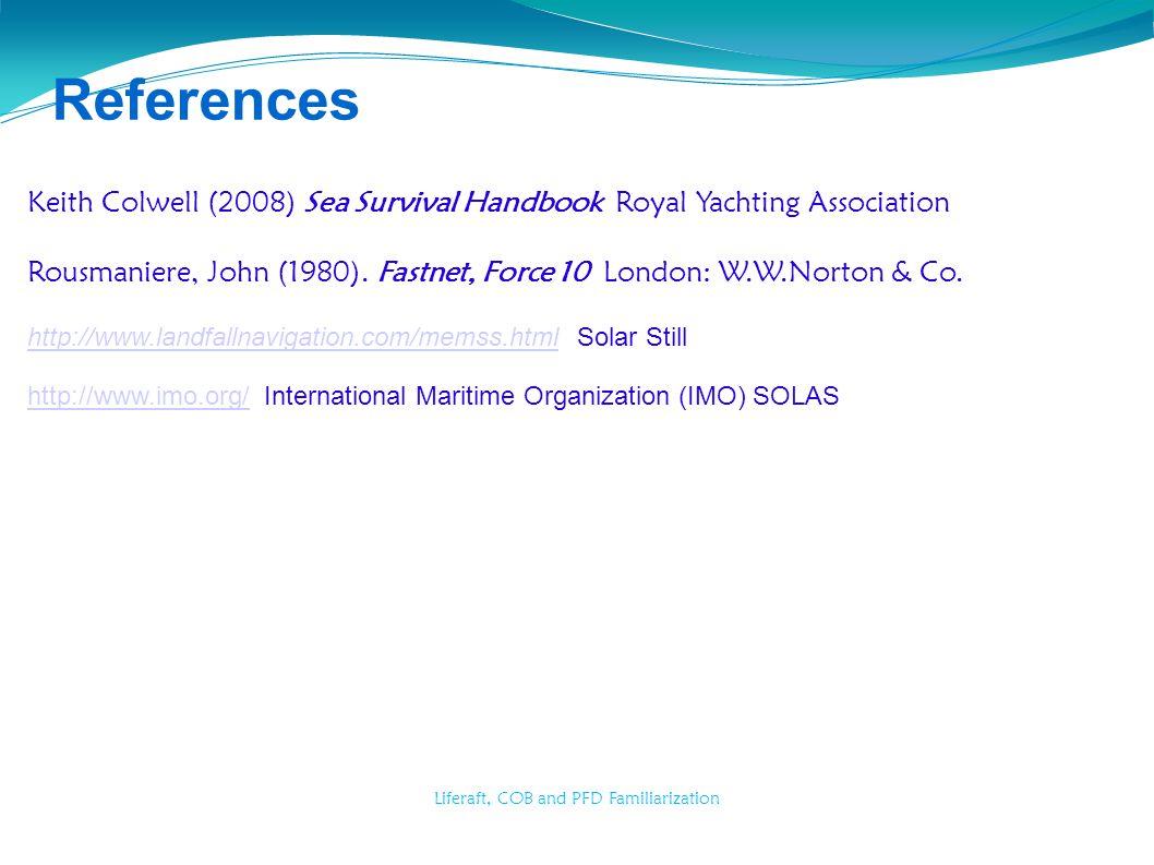 Liferaft, COB and PFD Familiarization References Keith Colwell (2008) Sea Survival Handbook Royal Yachting Association Rousmaniere, John (1980). Fastn