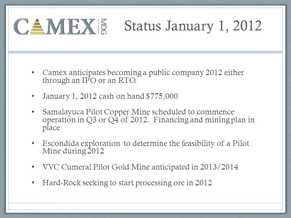 Status January 1, 2012 Camex anticipates becoming a public company 2012 either through an IPO or an RTO.