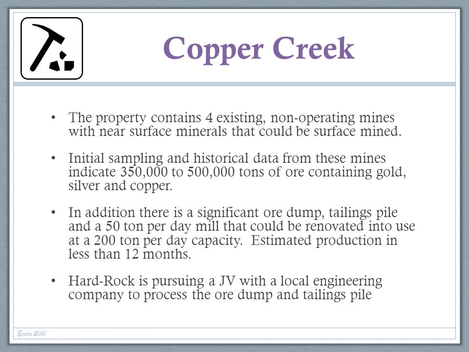Copper Creek The property contains 4 existing, non-operating mines with near surface minerals that could be surface mined.