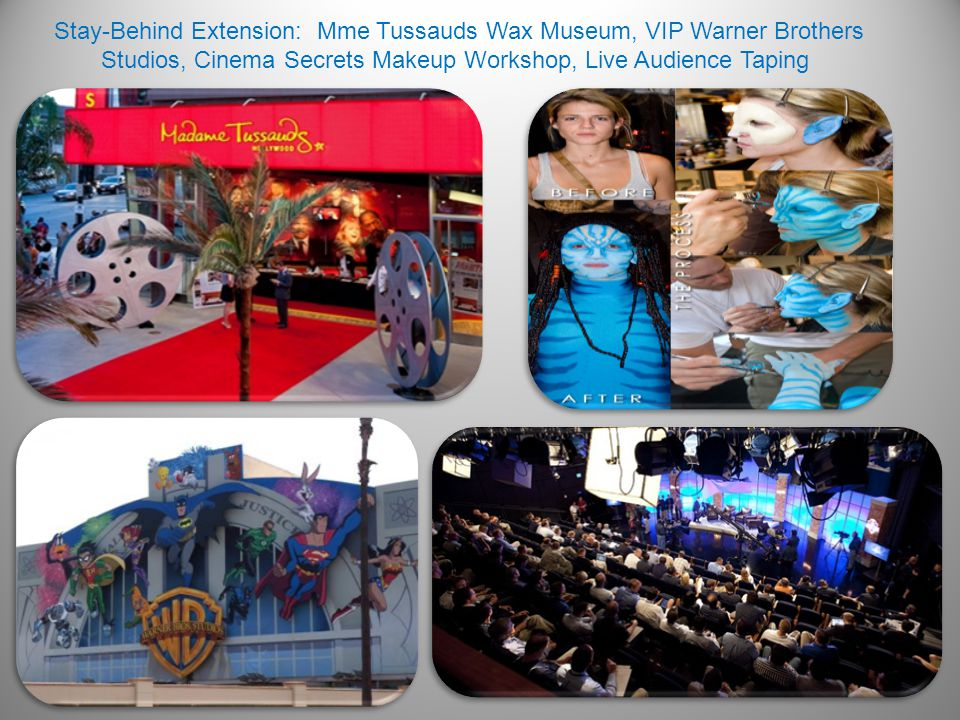 Stay-Behind Extension: Mme Tussauds Wax Museum, VIP Warner Brothers Studios, Cinema Secrets Makeup Workshop, Live Audience Taping