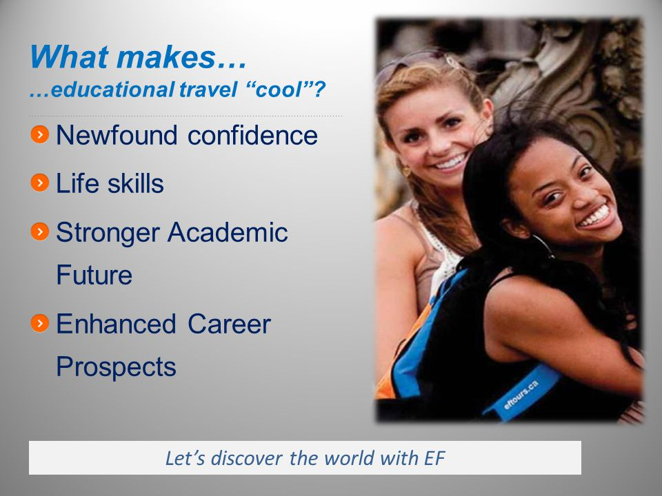What makes… …educational travel cool .