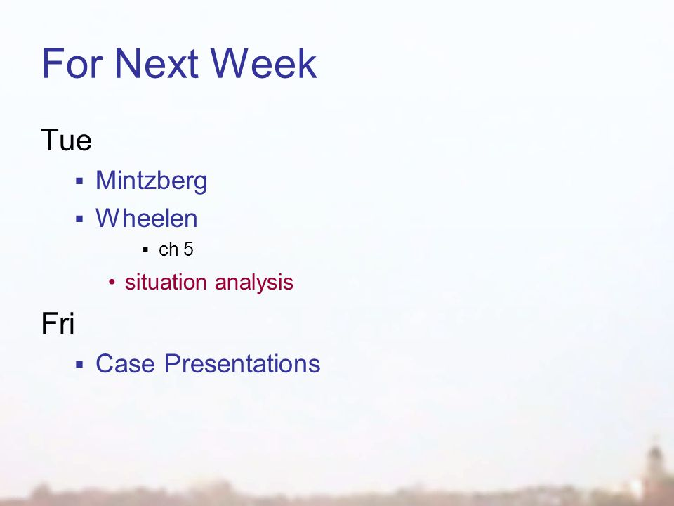 For Next Week Tue  Mintzberg  Wheelen  ch 5 situation analysis Fri  Case Presentations