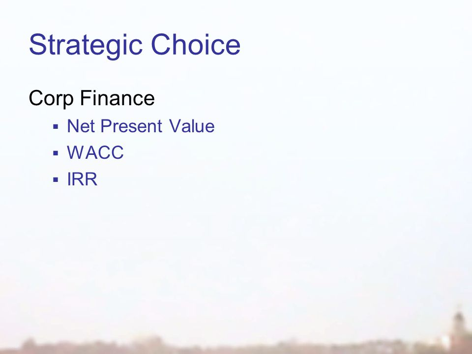 Strategic Choice Corp Finance  Net Present Value  WACC  IRR