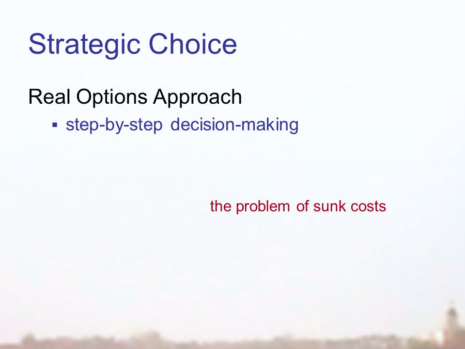 Strategic Choice Real Options Approach  step-by-step decision-making the problem of sunk costs