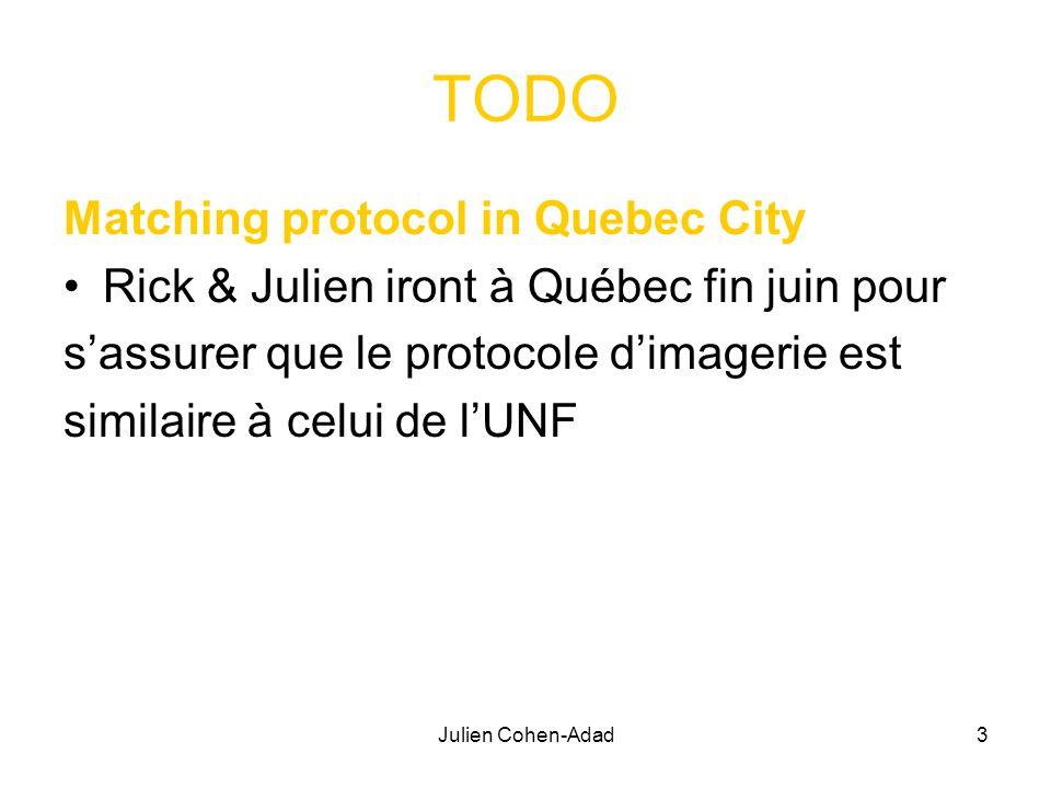 Julien Cohen-Adad3 TODO Matching protocol in Quebec City Rick & Julien iront à Québec fin juin pour s'assurer que le protocole d'imagerie est similaire à celui de l'UNF