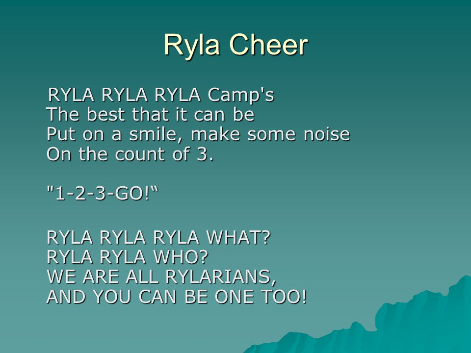 Ryla Cheer RYLA RYLA RYLA Camp s The best that it can be Put on a smile, make some noise On the count of 3.