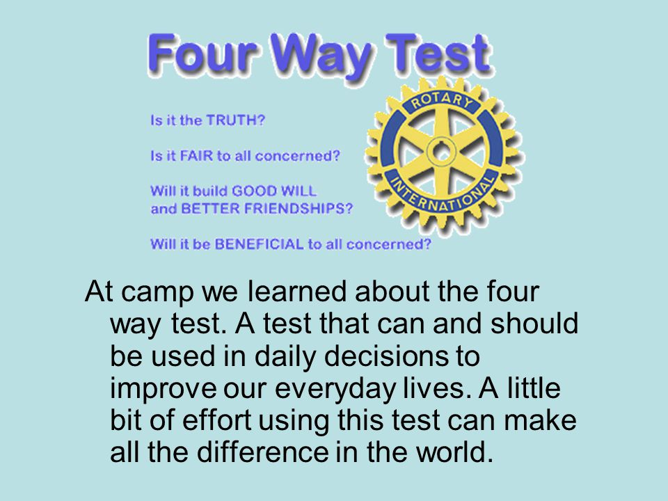 At camp we learned about the four way test.