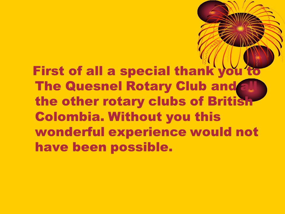 First of all a special thank you to The Quesnel Rotary Club and all the other rotary clubs of British Colombia.