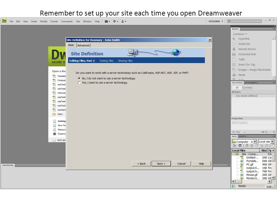 Remember to set up your site each time you open Dreamweaver