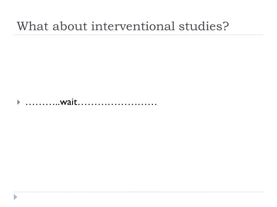 What about interventional studies  ………..wait……………………