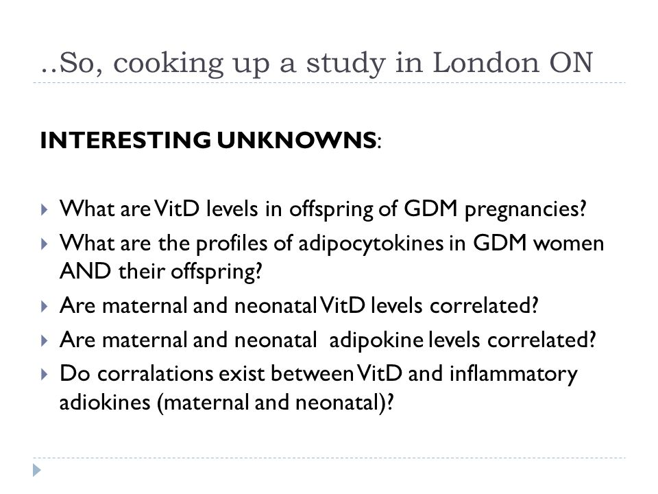 ..So, cooking up a study in London ON INTERESTING UNKNOWNS:  What are VitD levels in offspring of GDM pregnancies.