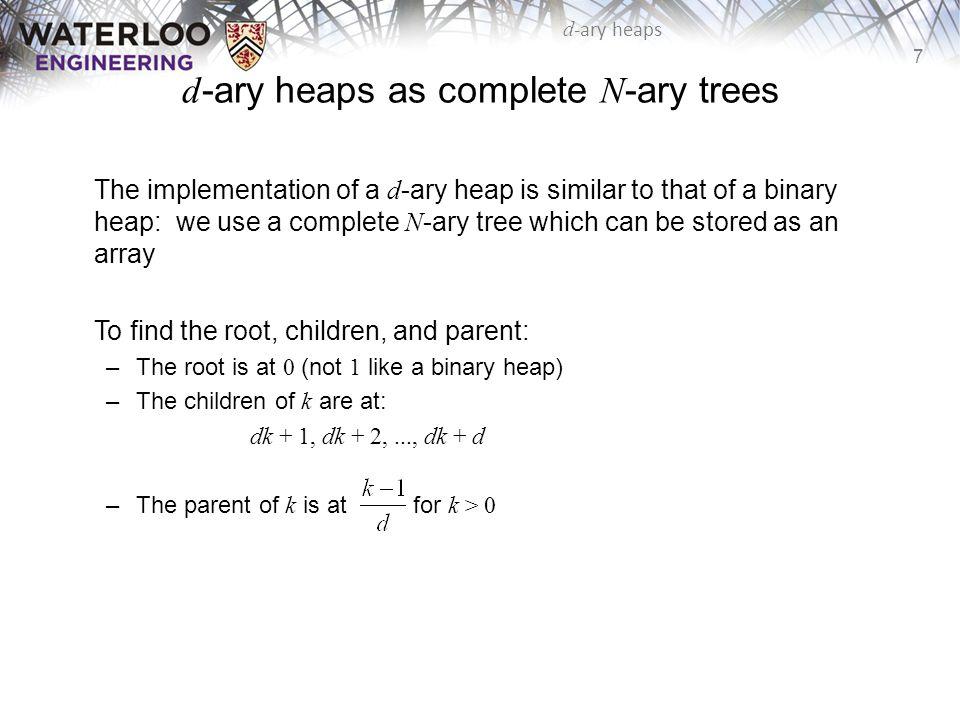 8 d -ary heaps Examples Example of a binary min-heap: 01234567891011121314151617 2541679111531271226352314181742