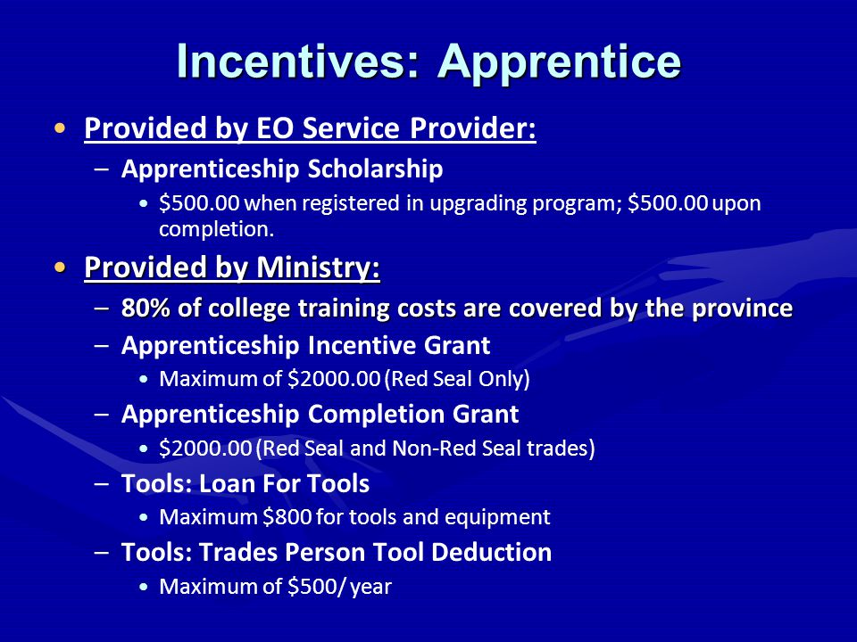 Incentives: Apprentice Provided by EO Service Provider: – –Apprenticeship Scholarship $ when registered in upgrading program; $ upon completion.