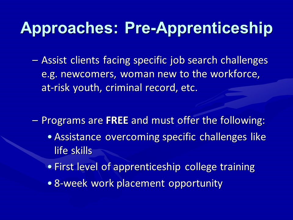 Approaches: Pre-Apprenticeship –Assist clients facing specific job search challenges e.g.