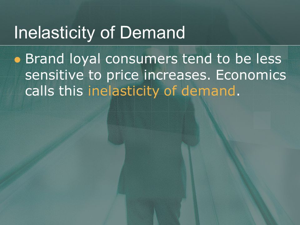 Inelasticity of Demand Brand loyal consumers tend to be less sensitive to price increases.