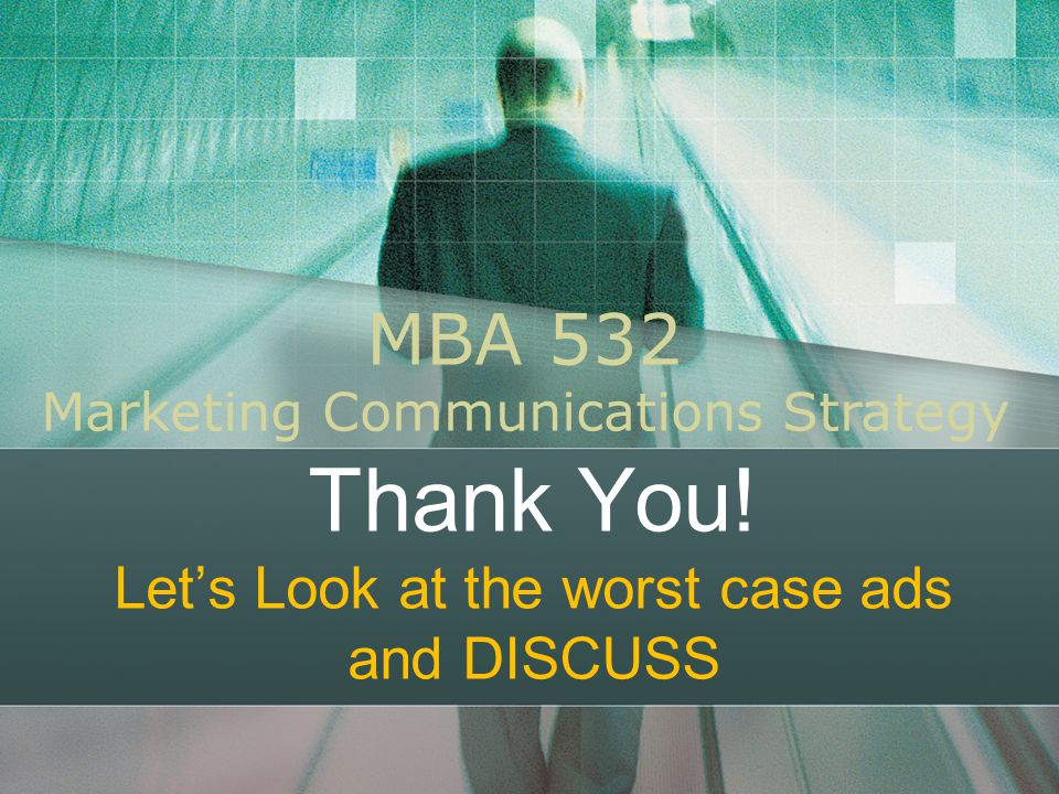 Thank You! Let's Look at the worst case ads and DISCUSS MBA 532 Marketing Communications Strategy