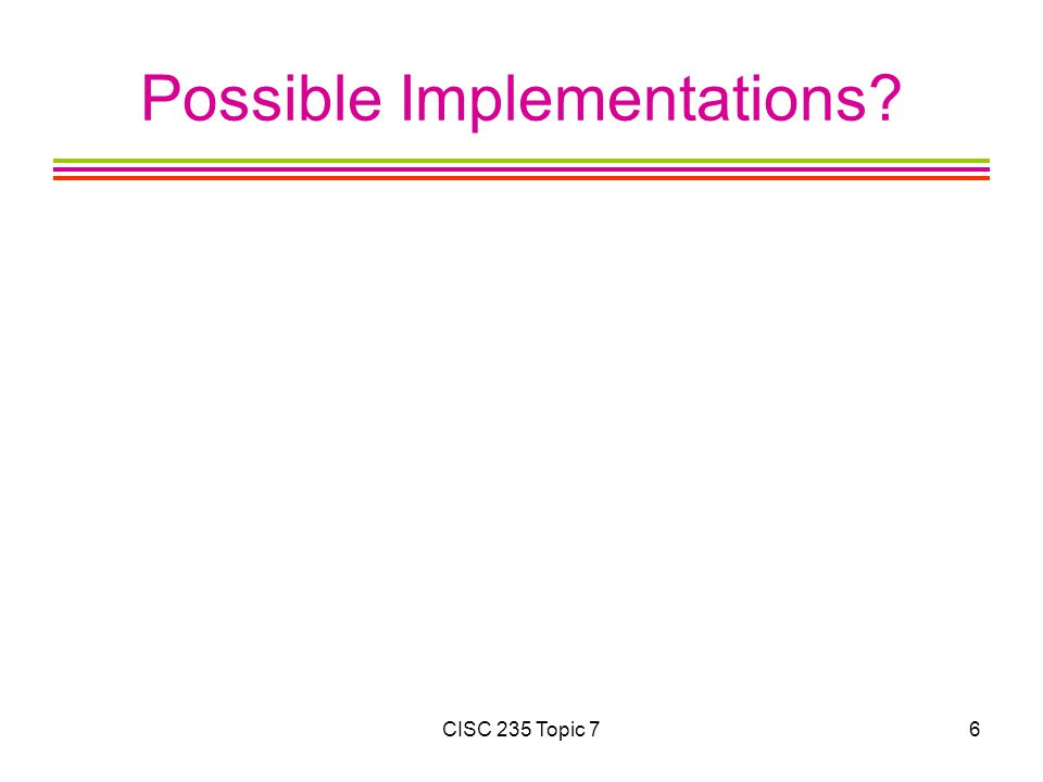 CISC 235 Topic 76 Possible Implementations