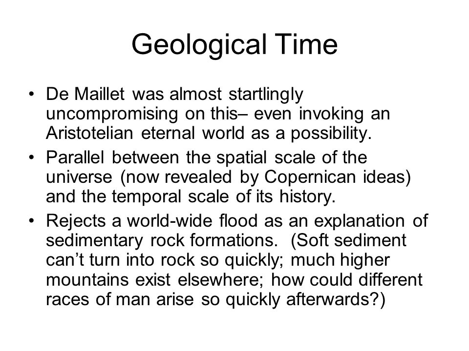 Geological Time De Maillet was almost startlingly uncompromising on this– even invoking an Aristotelian eternal world as a possibility.