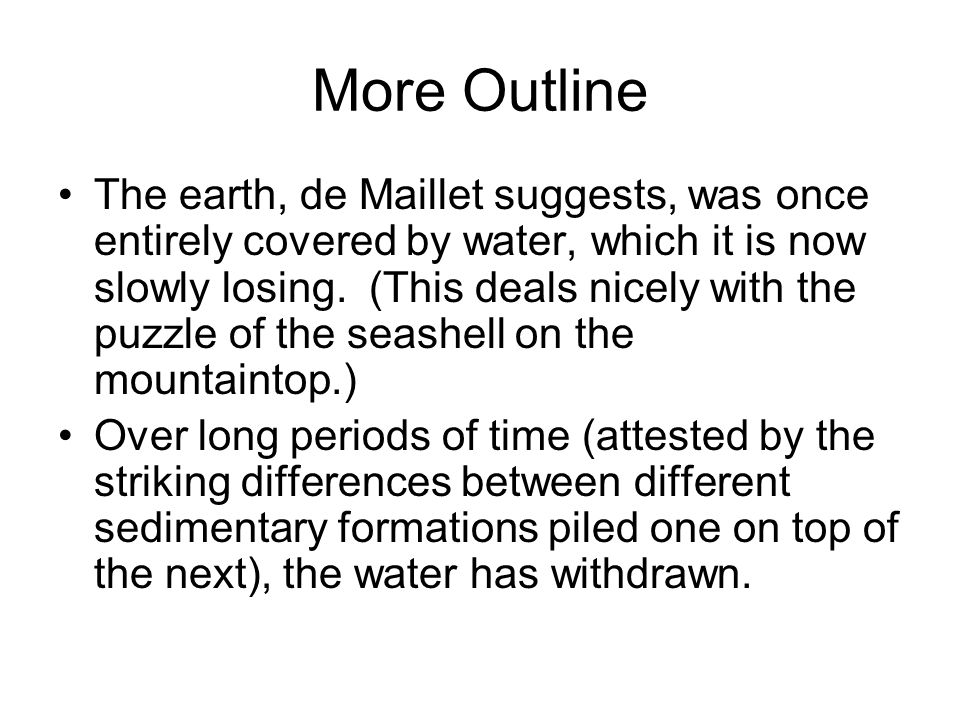 More Outline The earth, de Maillet suggests, was once entirely covered by water, which it is now slowly losing.