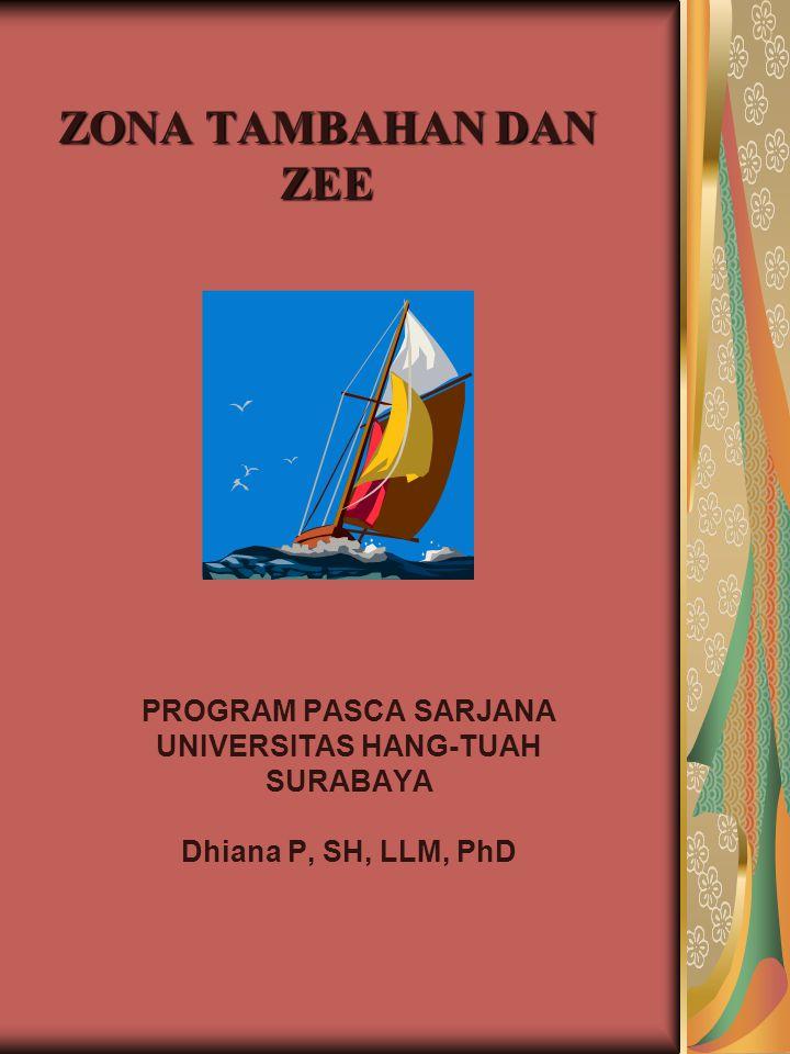 ZONA TAMBAHAN DAN ZEE PROGRAM PASCA SARJANA UNIVERSITAS HANG-TUAH SURABAYA Dhiana P, SH, LLM, PhD