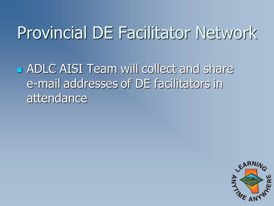 Provincial DE Facilitator Network ADLC AISI Team will collect and share  addresses of DE facilitators in attendance ADLC AISI Team will collect and share  addresses of DE facilitators in attendance