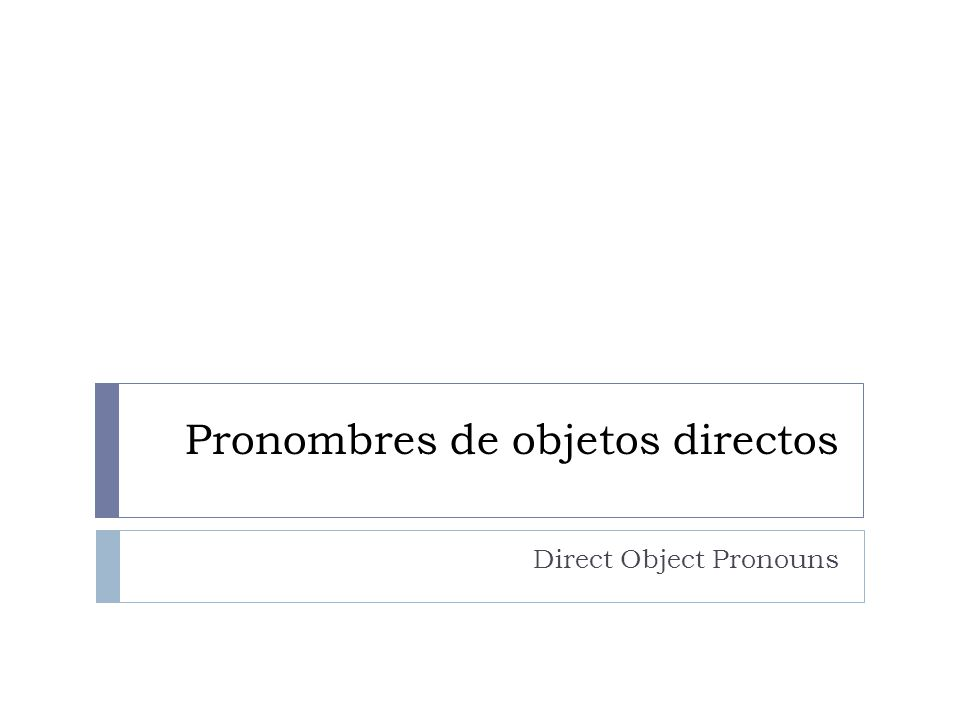 Pronombres de objetos directos Direct Object Pronouns