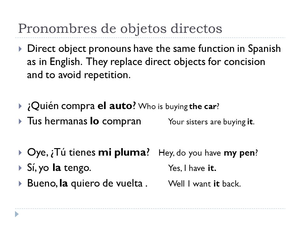 Pronombres de objetos directos  Direct object pronouns have the same function in Spanish as in English.