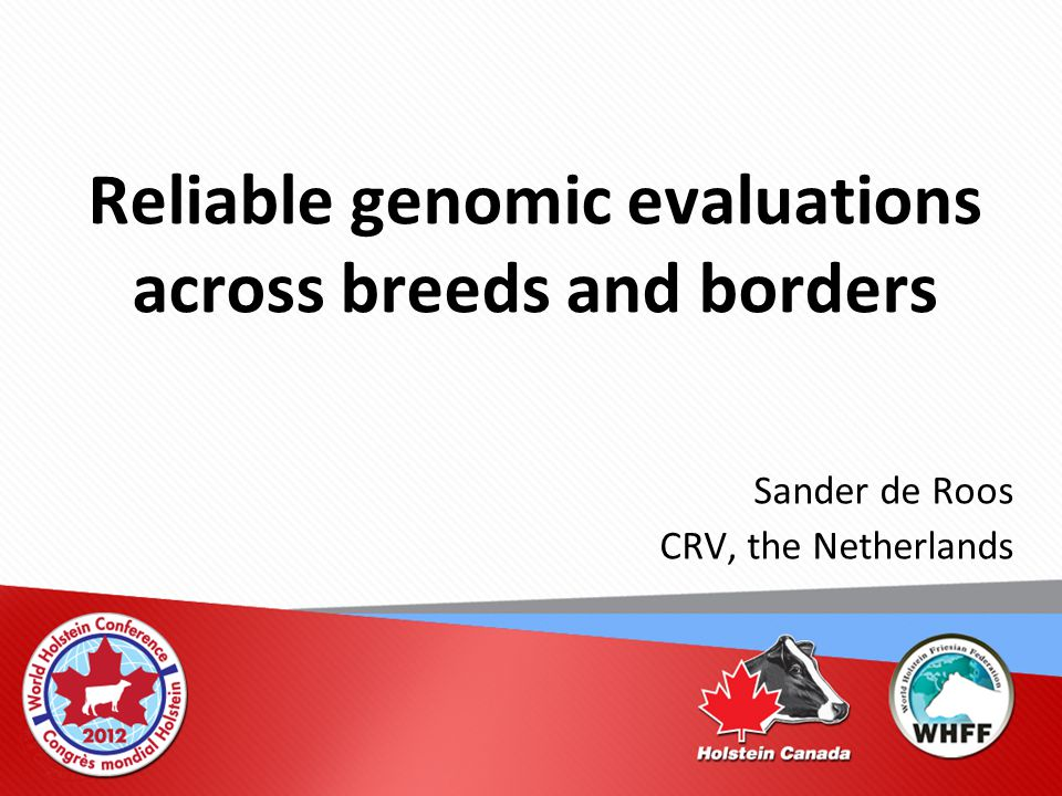 Reliable genomic evaluations across breeds and borders Sander de Roos CRV, the Netherlands