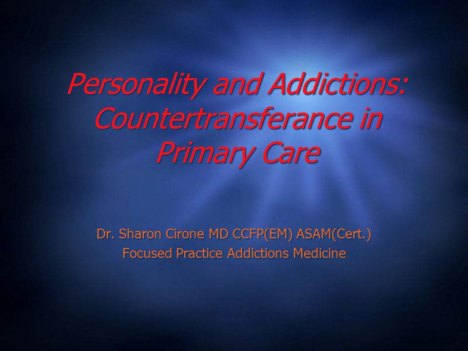 Personality and Addictions: Countertransferance in Primary Care Dr.