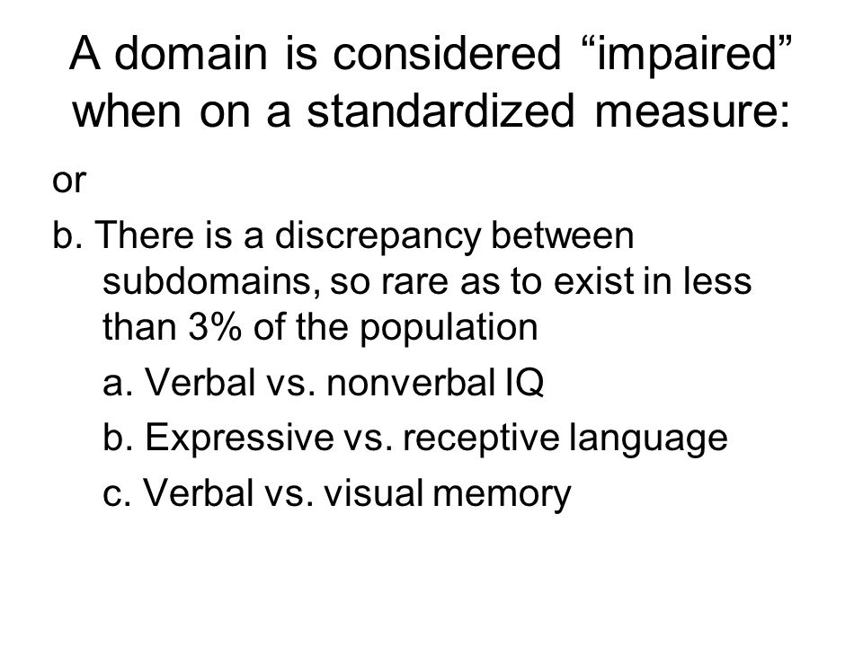 "A domain is considered ""impaired"" when on a standardized measure: or b. There is a discrepancy between subdomains, so rare as to exist in less than 3%"