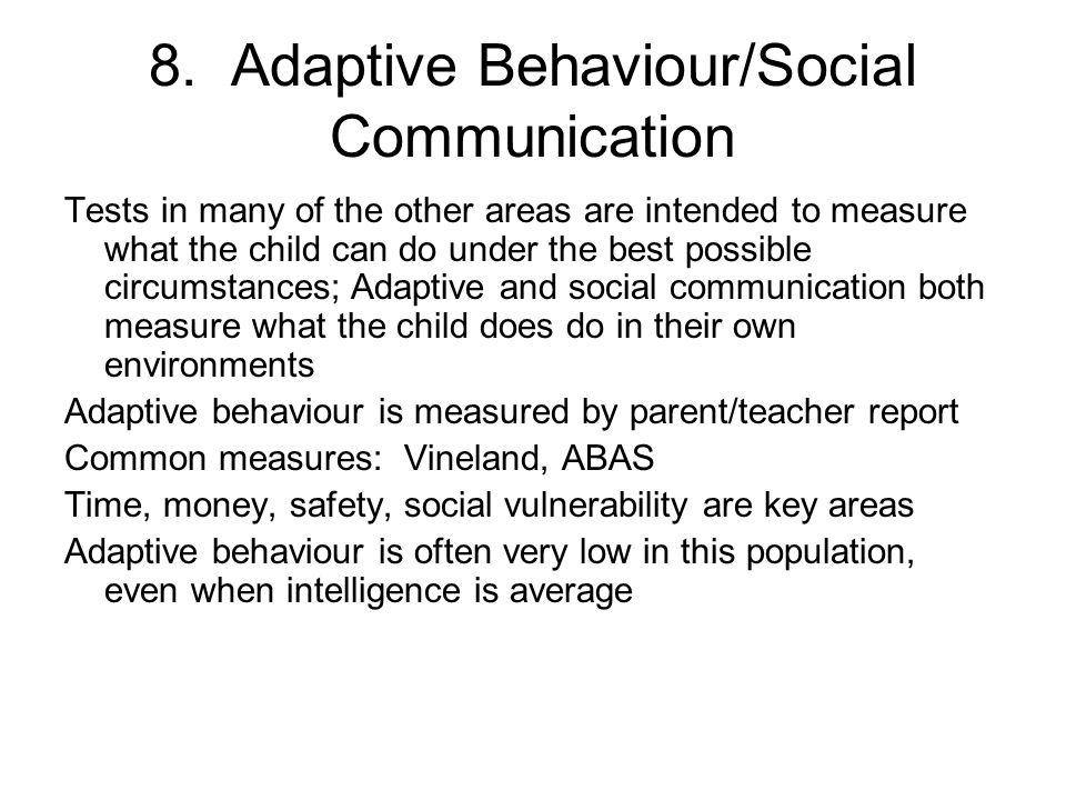 8. Adaptive Behaviour/Social Communication Tests in many of the other areas are intended to measure what the child can do under the best possible circ