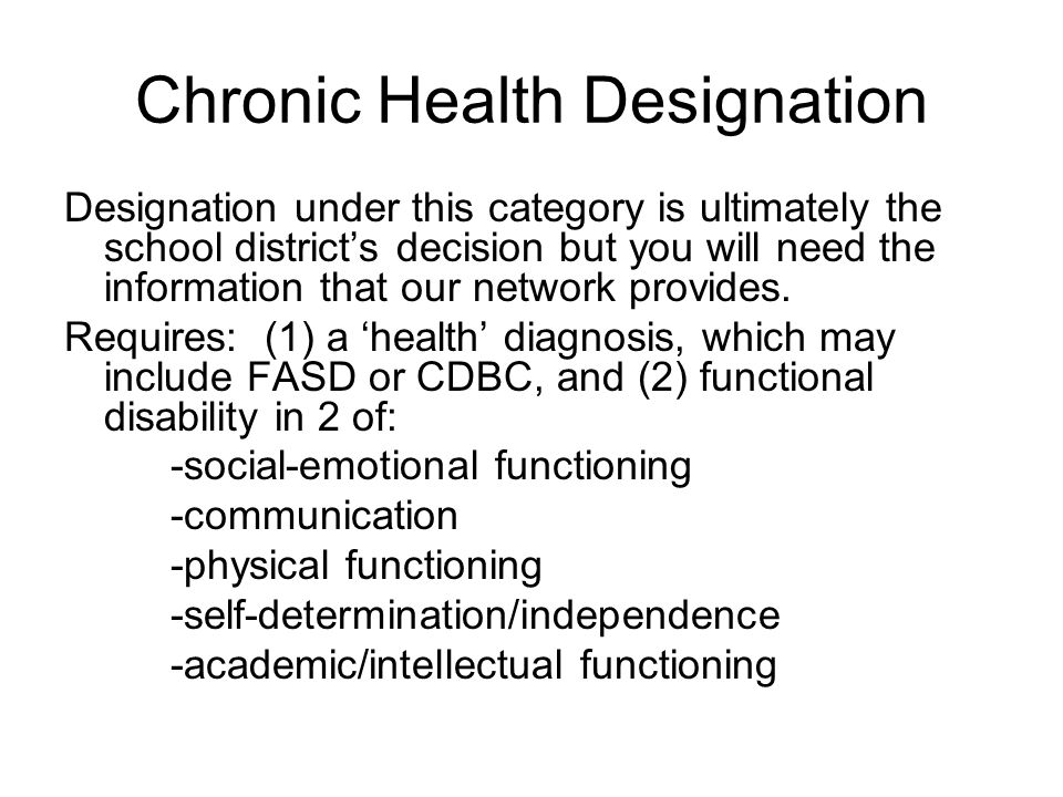 Chronic Health Designation Designation under this category is ultimately the school district's decision but you will need the information that our net