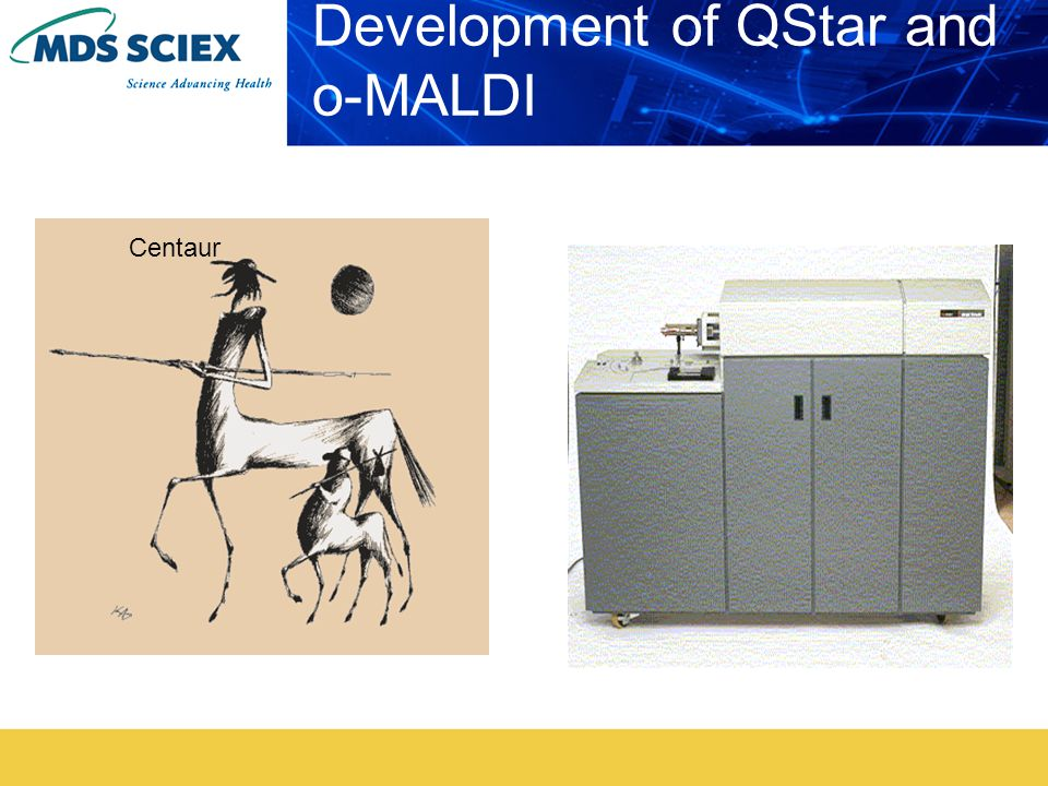 Development of QStar and o-MALDI Centaur