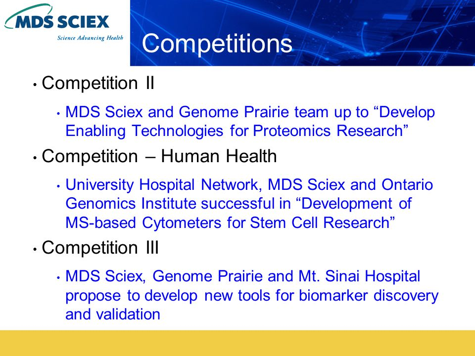 Competitions Competition II MDS Sciex and Genome Prairie team up to Develop Enabling Technologies for Proteomics Research Competition – Human Health University Hospital Network, MDS Sciex and Ontario Genomics Institute successful in Development of MS-based Cytometers for Stem Cell Research Competition III MDS Sciex, Genome Prairie and Mt.