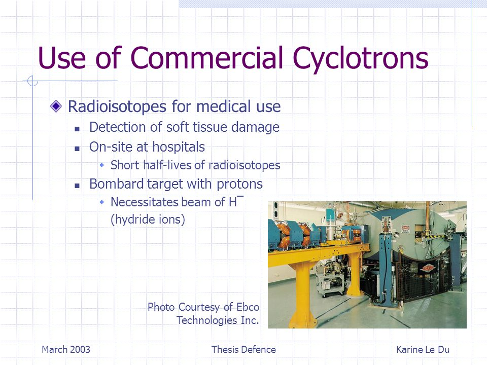 March 2003Thesis Defence Cyclotron Components Karine Le Du Ion Source Extraction Lenses Injection Line Inflector Cyclotron Extraction Probe Beamline