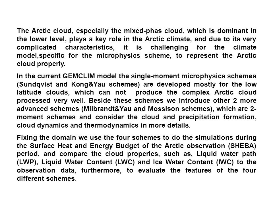 The Arctic cloud, especially the mixed-phas cloud, which is dominant in the lower level, plays a key role in the Arctic climate, and due to its very complicated characteristics, it is challenging for the climate model,specific for the microphysics scheme, to represent the Arctic cloud properly.
