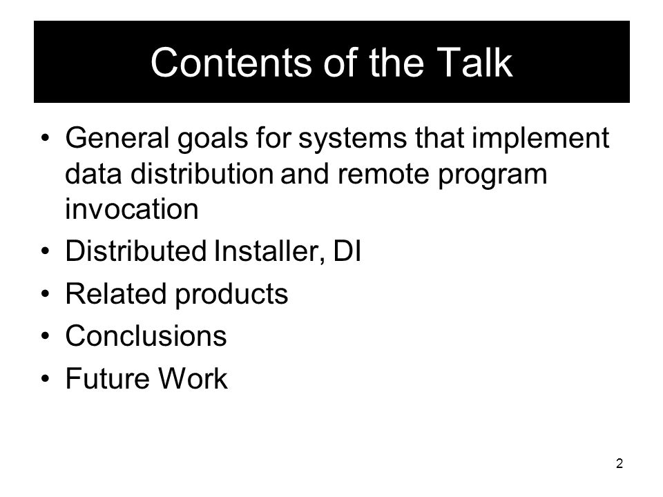 2 Contents of the Talk General goals for systems that implement data distribution and remote program invocation Distributed Installer, DI Related products Conclusions Future Work