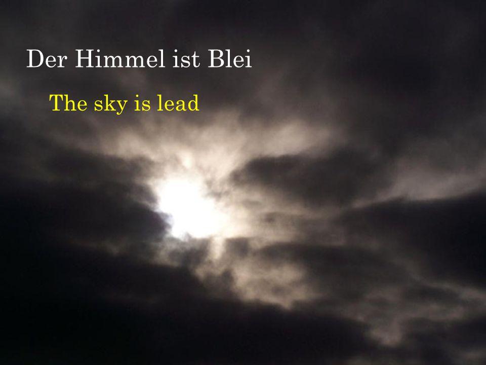 Der Himmel ist Blei The sky is lead
