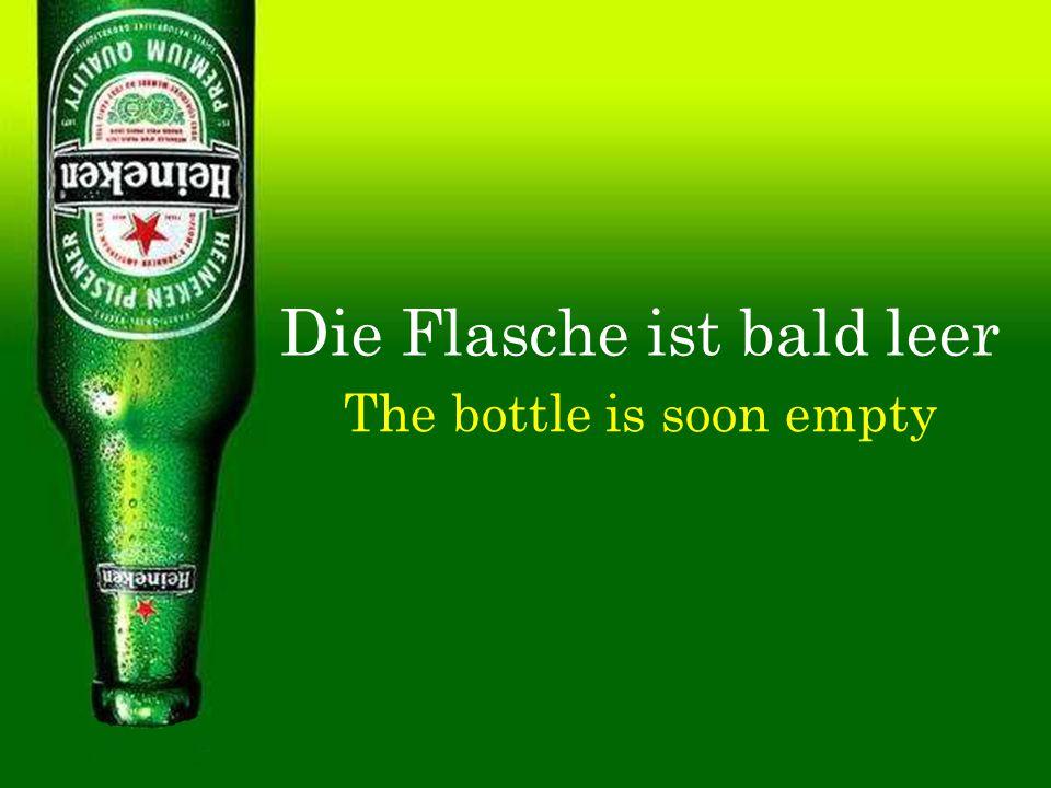 Die Flasche ist bald leer The bottle is soon empty